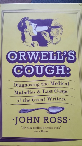 Orwell's Cough: Diagnosing the Medical Maladies and Last Gasps of the Great Writers